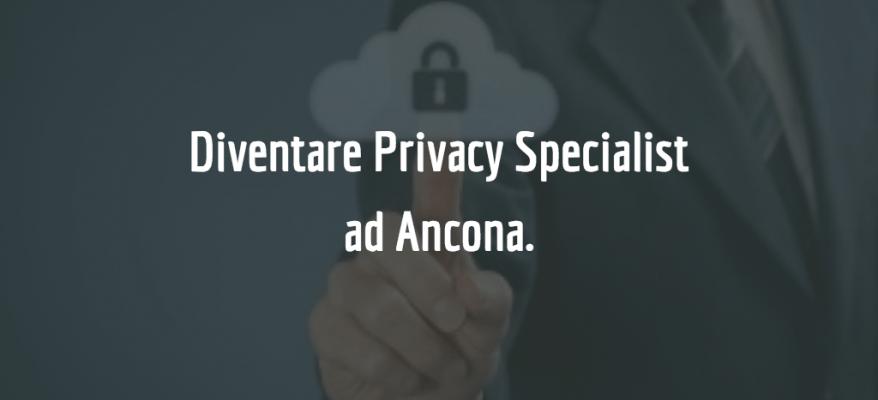 Diventare Privacy Specialist ad Ancona: cosa studiare e come certificarsi.