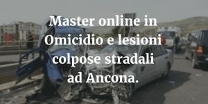 Master online in Omicidio e lesioni Colpose Stradali ad Ancona.
