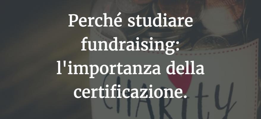 Perché studiare fundraising: l'importanza della certificazione.