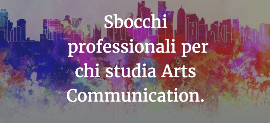 Sbocchi professionali per chi studia Arts Communication.