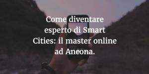 Come diventare esperto di Smart Cities: il master online ad Ancona.